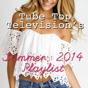 TTTV Summer Playlist: 2014Edition!